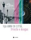 150 ANNI DI CITTÀ. Trieste e Acegas